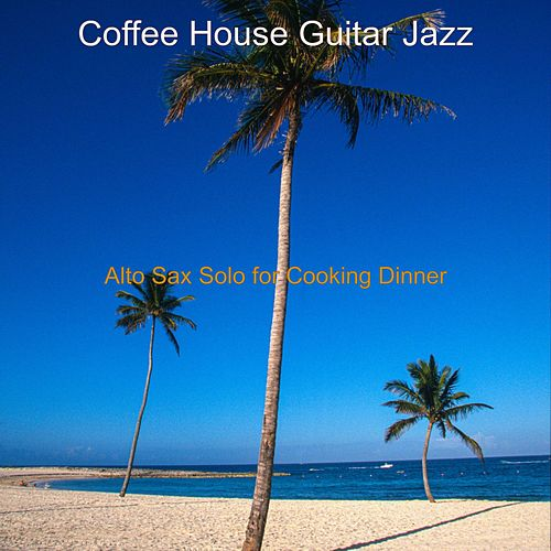 Alto Sax Solo for Cooking Dinner by Coffee House Guitar Jazz