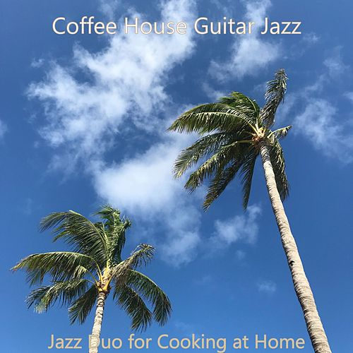 Jazz Duo for Cooking at Home by Coffee House Guitar Jazz