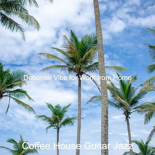 Debonair Vibe for Work from Home by Coffee House Guitar Jazz