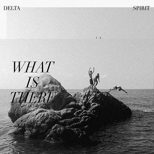 What Is There by Delta Spirit