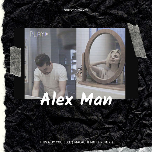 This Guy You Like ( Malachi Mott Remix ) by Alexman