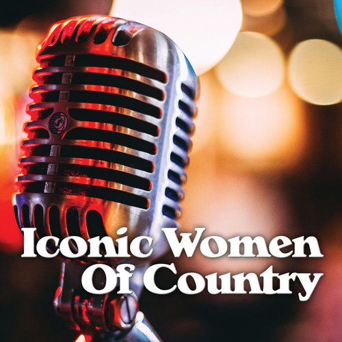 Iconic Women Of Country by Various Artists