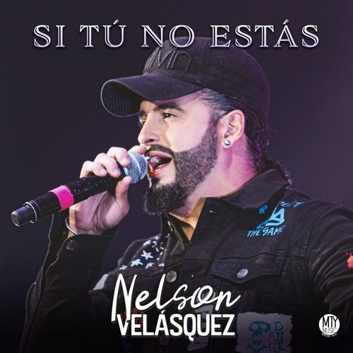 Si Tú No Estás von Nelson Velasquez