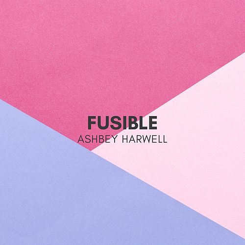 Fusible by Ashbey Harwell
