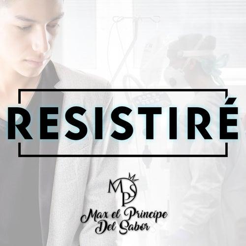 Resistiré by Max El Príncipe Del Sabor