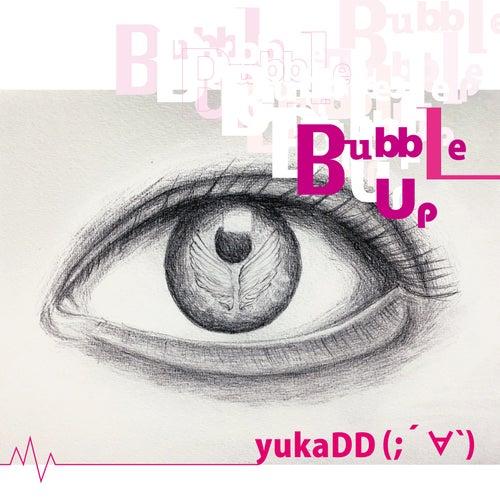 Bubble Up by yukaDD