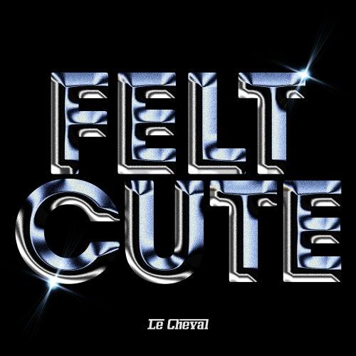 Felt Cute by Le Cheval