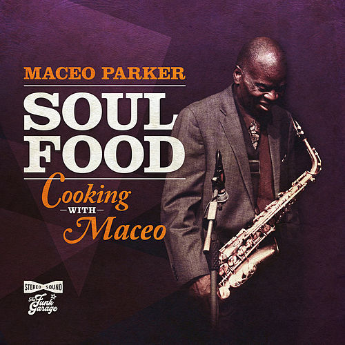 Soul Food: Cooking With Maceo de Maceo Parker