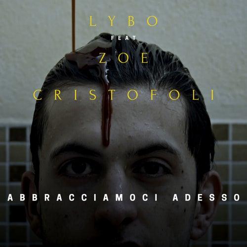 Abbracciamoci adesso (feat. Zoe Cristofoli) by Lybo