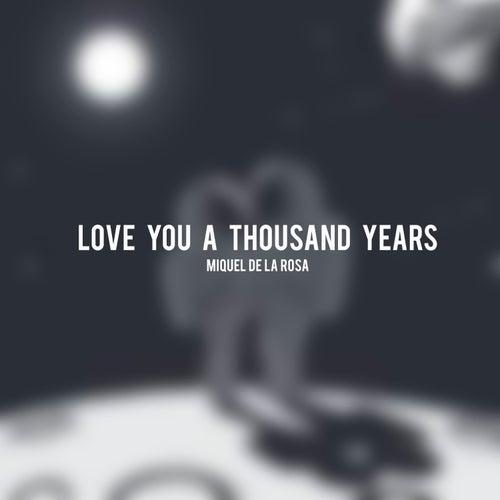 Love You a Thousand Years von Miquel de la Rosa
