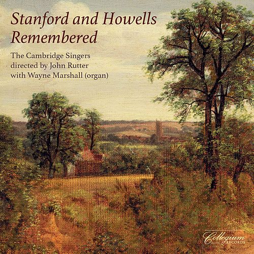 Stanford & Howells Remembered by The Cambridge Singers