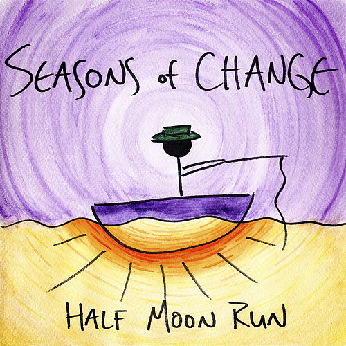 Seasons of Change by Half Moon Run