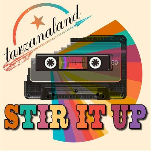 Stir It Up von Tarzanaland