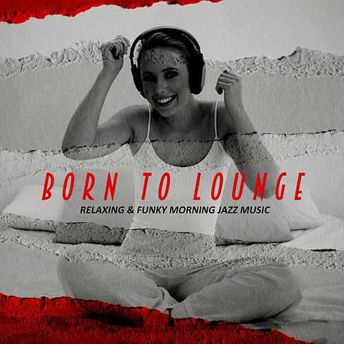 Born to Lounge: Relaxing & Funky Morning Jazz Music de Various Artists