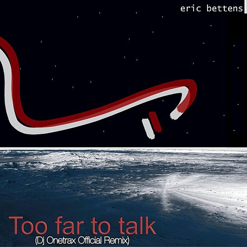 Too Far to Talk (Dj Onetrax Remix) by Eric Bettens