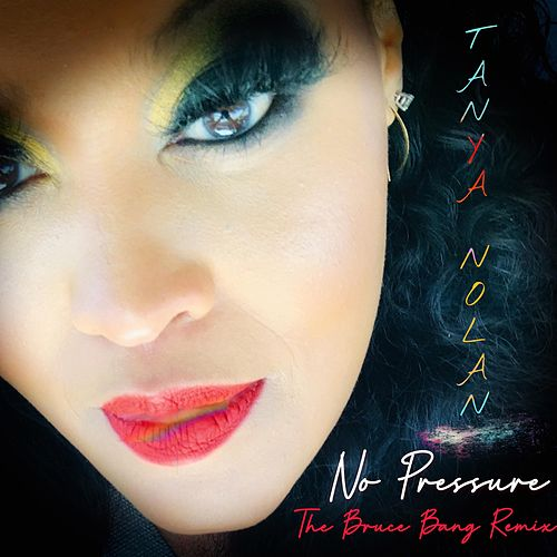 No Pressure (Bruce Bang Remix) by Tanya Nolan