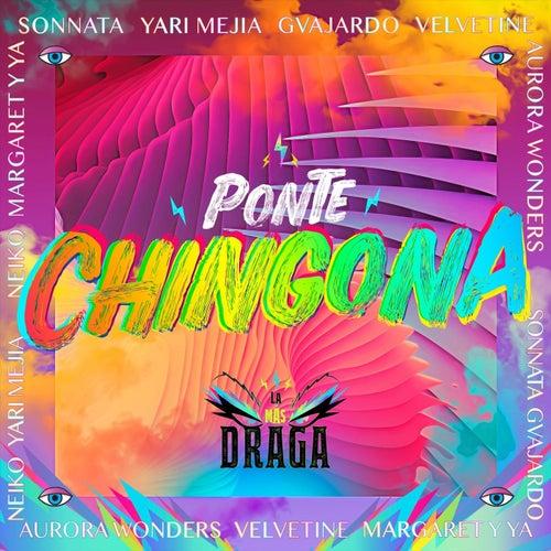 Ponte Chingona (feat. Sonnata, Yari Mejía, Neiko, Margaret y Ya, Gvajardo, Aurora Wonders & Velvetine) de La Más Draga