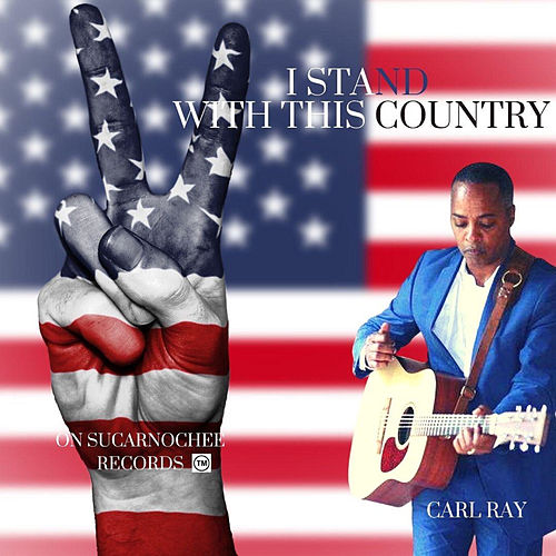 I Stand With This Country by Carl Ray
