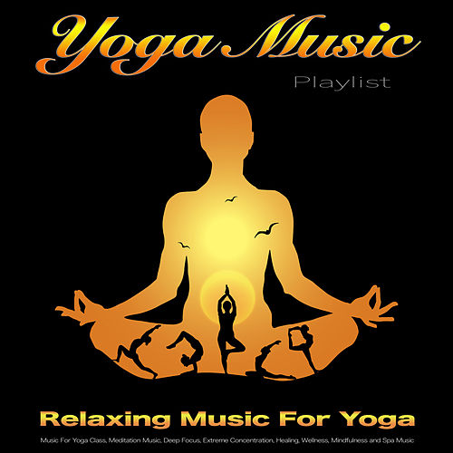 Yoga Music Playlist: Relaxing Music For Yoga, Music For Yoga Class, Meditation Music, Deep Focus, Extreme Concentration, Healing, Wellness, Mindfulness and Spa Music de Yoga Music