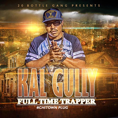 Full Time Trapper #ChitownPlug de Kal Gully