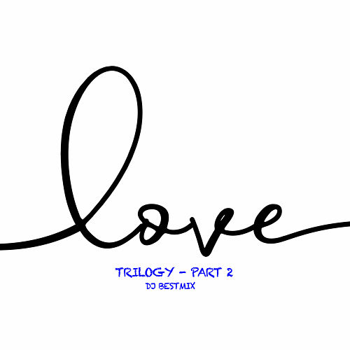 Love Trilogy - Part 2 by DJ BestMix