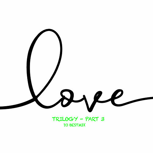 Love Trilogy - Part 3 de DJ BestMix
