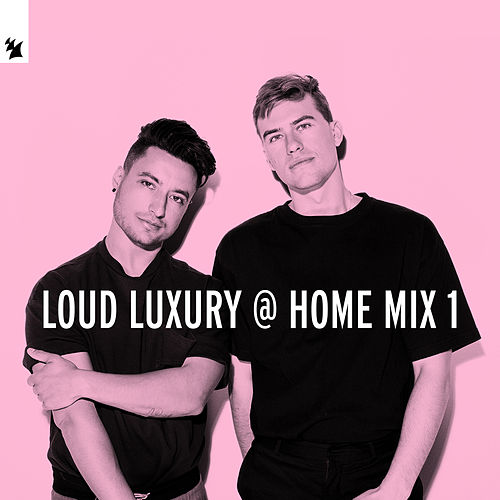 Loud Luxury @ Home Mix 1 von Loud Luxury
