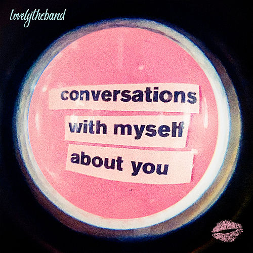 conversations with myself about you by lovelytheband