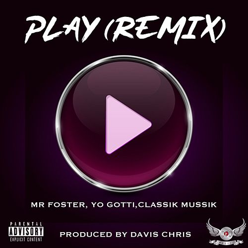 Play (Remix) [feat. Yo Gotti & ClassikMussik] by Mr Foster