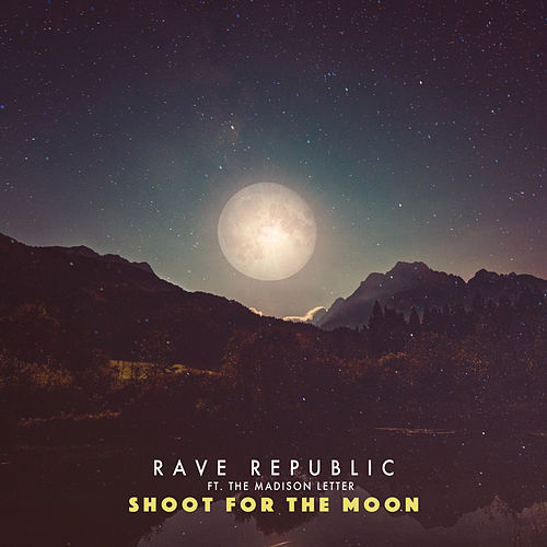 Shoot for the moon (feat. The Madison Letter) von Rave Republic