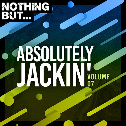 Nothing But... Absolutely Jackin', Vol. 07 de Various Artists