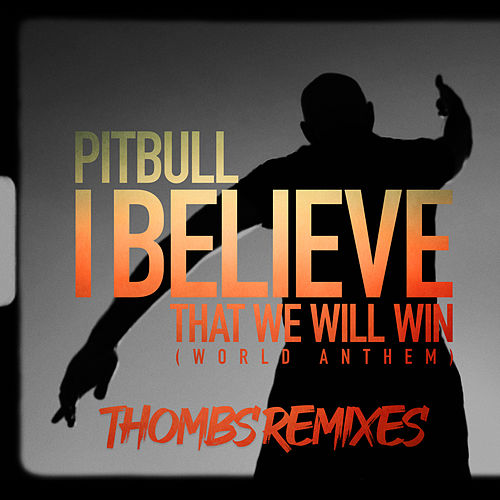 I Believe That We Will Win (World Anthem) (Thombs Remixes) von Pitbull
