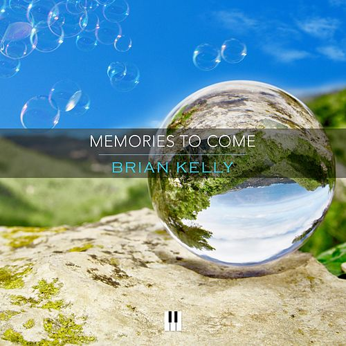 Memories to Come by Brian Kelly