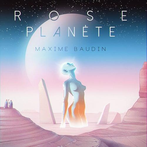 ROSE PLANÈTE by Maxime Baudin