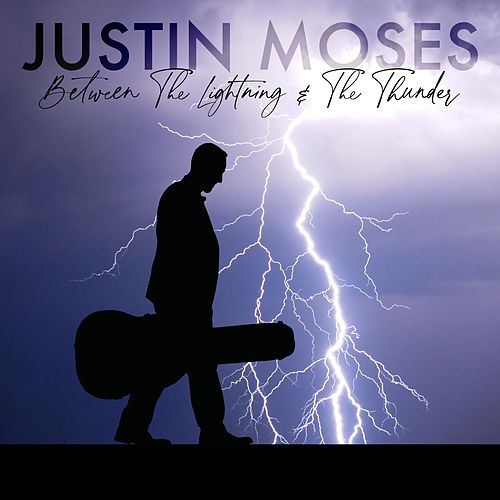 Between The Lightning And The Thunder (feat. Dan Tyminski) by Justin Moses
