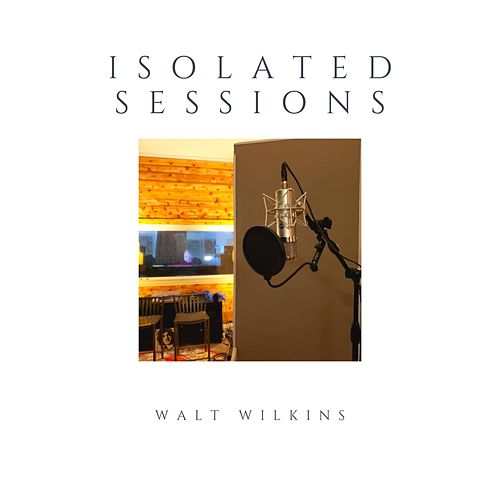Isolated Sessions de Walt Wilkins