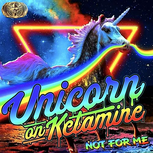 Not for Me by Unicorn On Ketamine