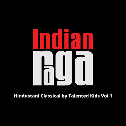 Hindustani Classical by Talented Kids, Vol. 1 by Indianraga