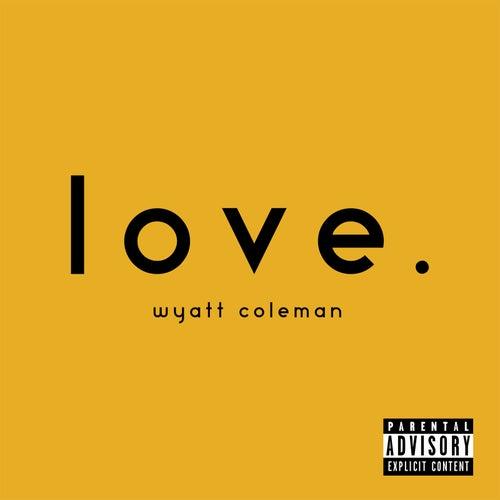 Love. by Wyatt Coleman
