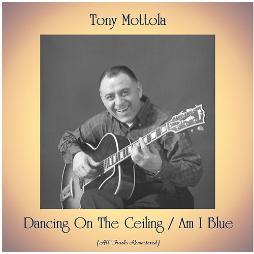 Dancing On The Ceiling / Am I Blue (All Tracks Remastered) by Tony Mottola