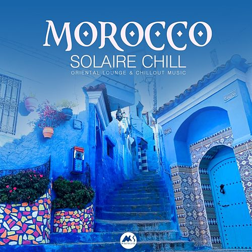 Morocco Solaire Chill: Oriental Lounge & Chillout Music by Various Artists