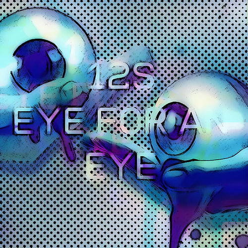 Eye For An Eye (Deluxe) by 12s