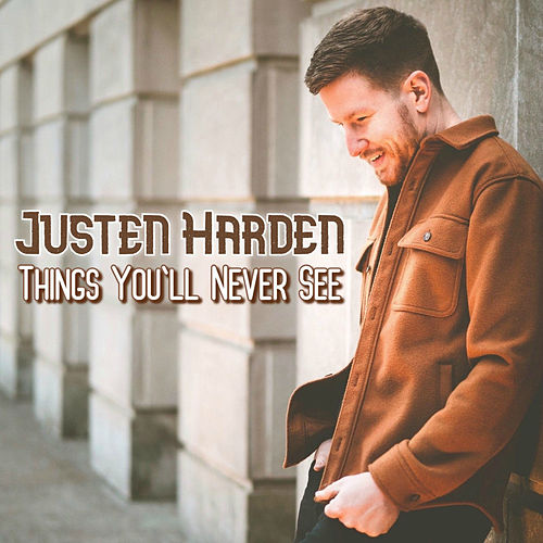 Things You'll Never See by Justen Harden