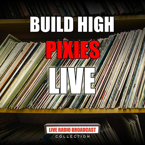 Build High (Live) de Pixies