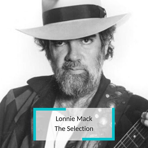 Lonnie Mack - The Selection by Lonnie Mack