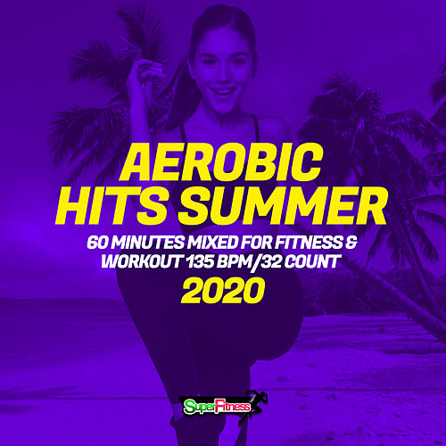 Aerobic Hits Summer 2020: 60 Minutes Mixed for Fitness & Workout 135 bpm/32 Count von Super Fitness