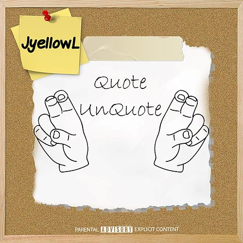 Quote UnQuote by JyellowL