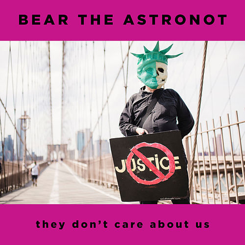 They Don't Care About Us by Bear the Astronot