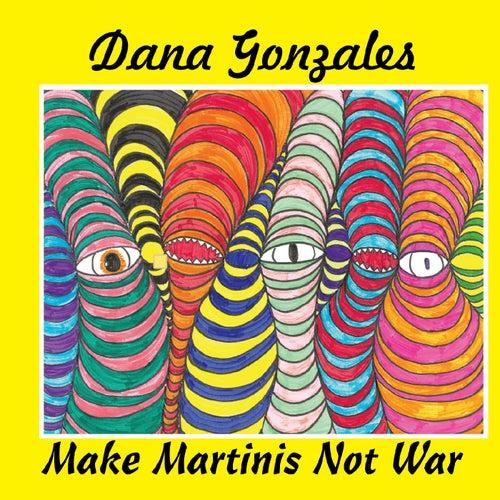 Make Martinis Not War de Dana Gonzales
