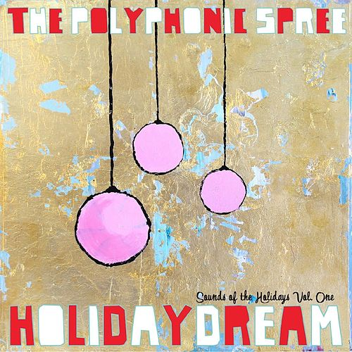 Holidaydream: Sounds of the Holidays, Vol. One by The Polyphonic Spree